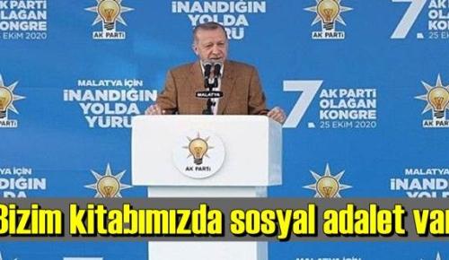Başkan Erdoğan,Biz Türkiye'yiz kabile devleti değiliz, bizim kitabımızda sosyal adalet var!