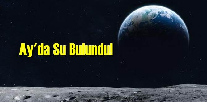 Tarihi keşif açıklandı, Ay'da Su Bulunulduğu duyuruldu!