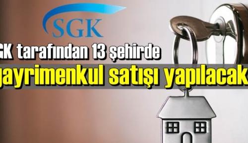 SGK tarafından 13 şehirde gayrimenkul satışı yapılacak