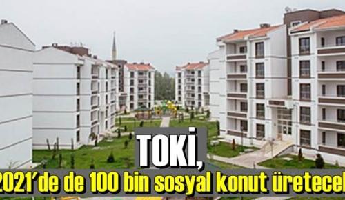 Bu yıl 100 bin sosyal konut projelendiren TOKİ'nin gelecek yıl planları da şekilleniyor.