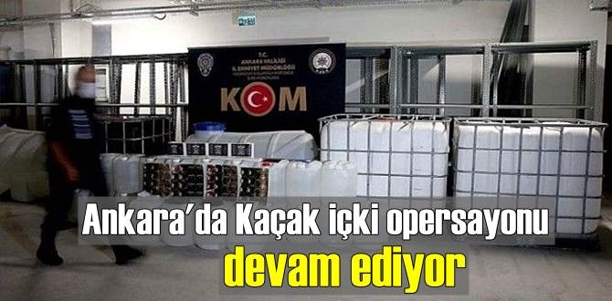 Ankara'da, sahte alkol üretenlere yönelik operasyonlar devam ediyor