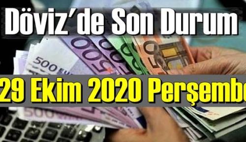 29 Ekim 2020 Perşembe Ekonomi'de Döviz piyasası, Döviz güne nasıl başladı
