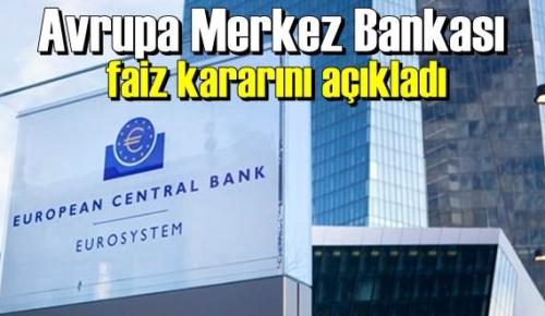 Avrupa Merkez Bankası yeni bir faiz açıklaması!