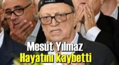 Eski Başbakanlardan Mesut Yılmaz bugün hakkın rahmetine kavuştu!