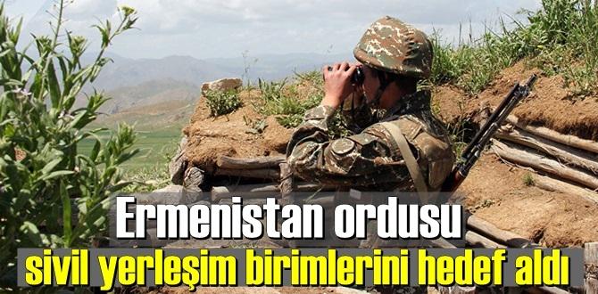Ermenistan ordusu sivil yerleşim noktalarını Vurdu!