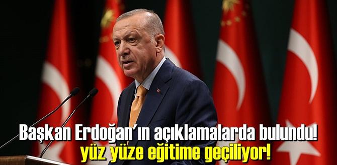 Cumhurbaşkanı Erdoğan açıkladı, Yüz yüze Eğitime geçiliyor..