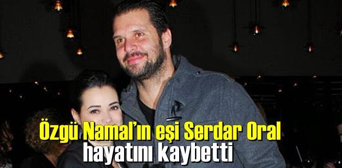 Özgü Namal'ın eşi Serdar Oral kalp krizinden hayatını kaybetti!