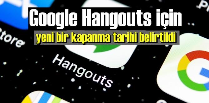 Google Hangouts normal şartlarda çoktan kapanmıştı, yeni bir tarih verildi!