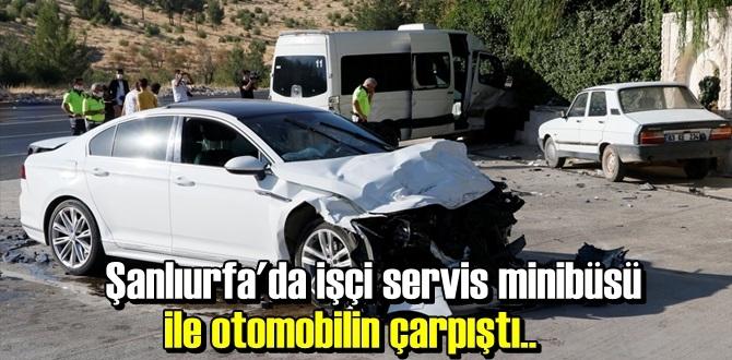 Şanlıurfa'da işçi servis minibüsü ile otomobilin çarpışması sonucu 15 kişi yaralandı.