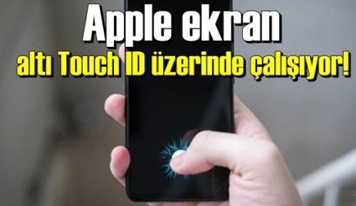 Apple'den yeniliklere devam, ekran altı Touch ID üzerinde çalışıyor!