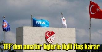 TFF, amatör liglerle ilgili Önemli karar aldı!