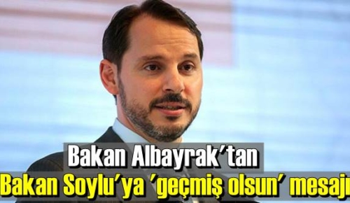 Hazine ve Maliye Bakanı albayrak, İçişleri Bakanı Soylu ve ailesine geçmiş olsun dileklerini iletti!