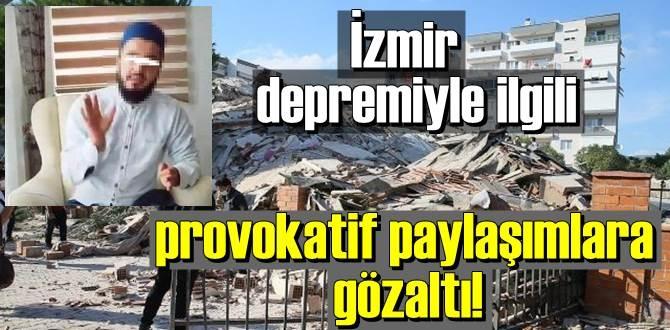 İzmir depremiyle ilgili provokatif paylaşımlara gözaltı!