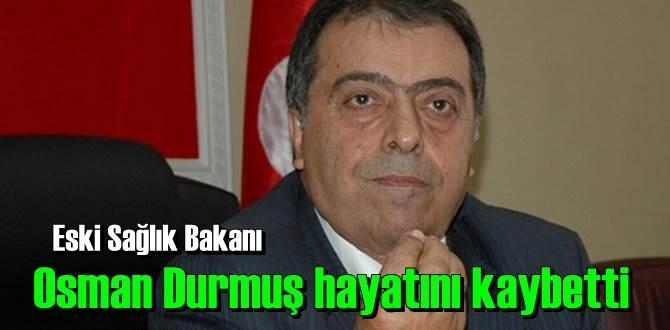 57'nci Hükümet'tin Sağlık Bakanı Osman Durmuş 73 yaşında hayatını kaybetti!