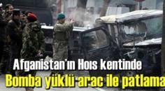Afganistan'ın Hoıs kentinde Bomba yüklü arac ile patlama!