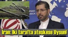 İran: İki tarafta ateşkese Uysun!