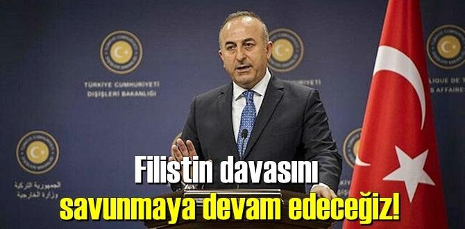 Çavuşoğlun'dan Filistine Tam destek, Filistin davasını savunmaya devam edeceğiz!