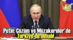 Rusya Devlet Başkanı Vladimir Putin: Çözüm ve Müzakereler'de Türkiye'de olmalı!