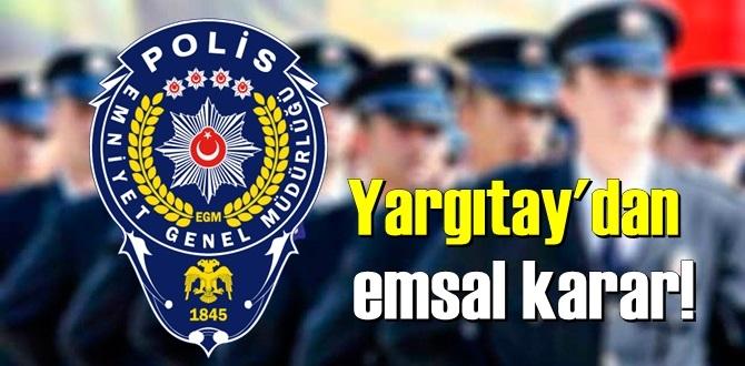 Yargıtay'dan Polis memurlarını ilgilendiren emsal karar!