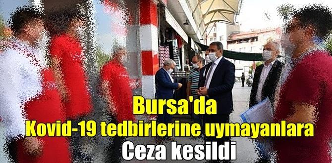 Bursa'da Kovid-19 tedbirlerine karşı gelenlere Ceza yağdı!
