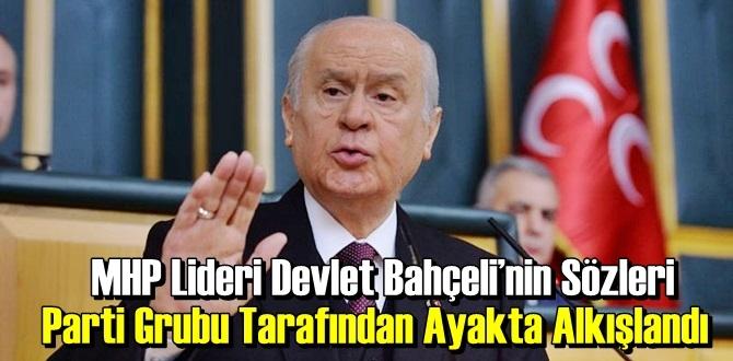 MHP Lideri Devlet Bahçeli'nin Sözleri Parti Grubu Tarafından Ayakta Alkışlandı