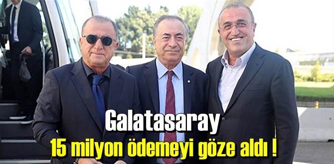 Galatasaray 15 milyon ödemeyi göze aldı !