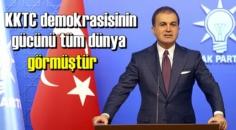 Ak Parti Sözcüsü Çelik, KKTC 'deki Seçimler için konuştu: KKTC demokrasisinin gücünü tüm dünya görmüştür!