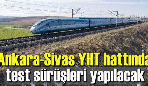 Ankara-Sivas YHT hattının bazı bölümlerinin test sürüşleri başlayacak!