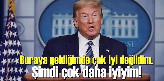 Trump: Buraya geldiğimde çok iyi değildim. Şimdi çok daha iyiyim!