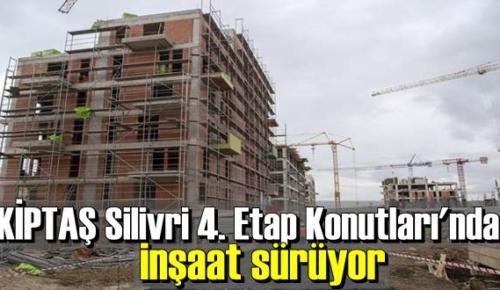 KİPTAŞ Silivri 4. Etap Konutları inşaatında son durum ne?