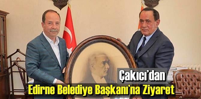 Alaattin Çakıcı, Edirne Belediye Başkanı Recep Gürkan'ı makamında ziyaret etti