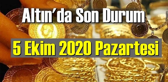 5 Ekim 2020 Pazartesi/ Ekonomi'de Altın piyasası, Altın güne nasıl başlıyor!