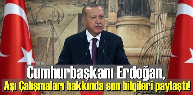 Cumhurbaşkanı Erdoğan, Aşı Çalışmaları hakkında son bilgileri paylaştı!