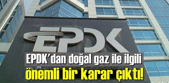 EPDK'dan doğal gaz ile ilgili önemli bir karar çıktı!