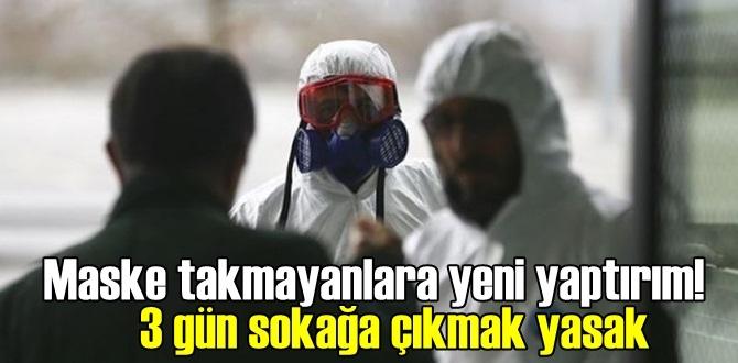 Maske takmayanlara Para Cezası ve 3 gün Ev Karantina Cezası !