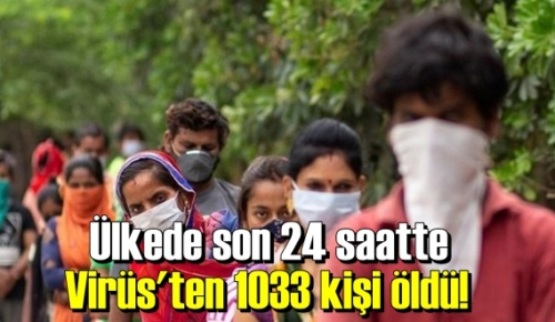 O Ülkede, son 24 saatte Virüs'ten 1033 kişi öldü!