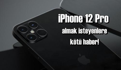 iPhone 12 Pro sahibi olmak isteyenlere üzücü haberimiz var!