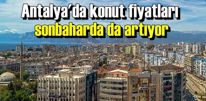 Yaz döneminde konut fiyat artışında rekor kıran Antalya'da artışlar sürüyor.