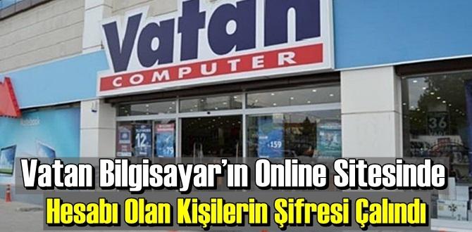 Vatan Bilgisayar'ın Online Sitesinde Hesabı Olan Kişilerin Şifresi Çalındı