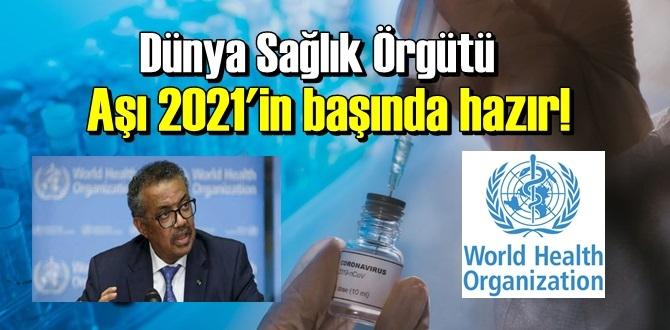 Dünya Sağlık Örgütü'nden iyi haber, Aşı 2021'in başında hazır!