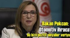 Bakan Pekcan:Otomotiv ihracatı bize pozitif sinyaller veriyor!