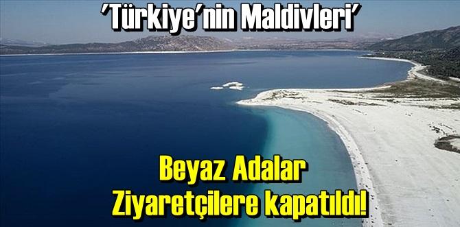 Türkiye'nin Beyaz Adaları Ziyaretçilere kapatıldı!