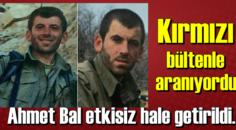 Kırmızı bültenle aranıyordu! Dara Kato Ahmet Bal etkisiz hale getirildi.