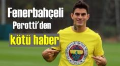 Fenerbahçeli Perotti yaklaşık 1 ay sahalardan Uzak kalacak!