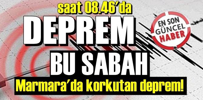 Sabah Saatlerinde Marmara'da korkutan deprem! İstanbul'da korkuya neden oldu!