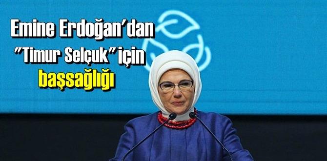 Emine Erdoğan: Timur Selçuk'a Allah'tan rahmet, ailesine başsağlığı diliyorum.