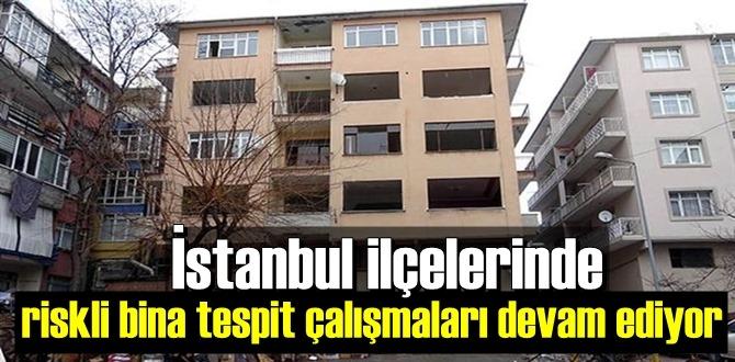 İstanbul ilçelerinde riskli bina tespit çalışmaları devam ediyor.