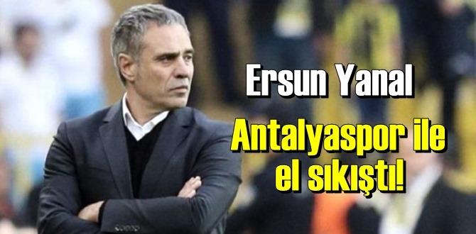 Anlaşma tamam, Ersun Yanal Antalyaspor ile el sıkıştı!