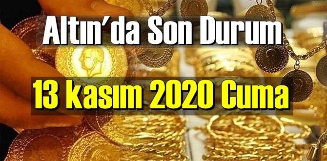 13 kasım 2020 Cuma Ekonomi'de Altın piyasası, Altın güne nasıl başlıyor!