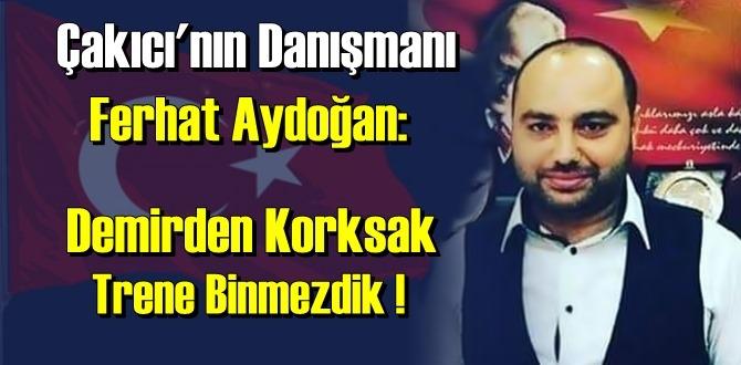 Çakıcı'nın Danışmanı Ferhat Aydoğan, Bir hatırlatma yaptı! Demirden Korksak Trene Binmezdik!